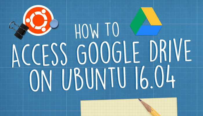 How To Access Your Google Drive on Ubuntu 16 04 LTS - OMG