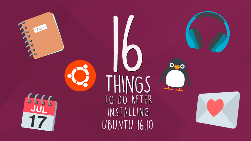 16 Things To Do After Installing Ubuntu 16.10