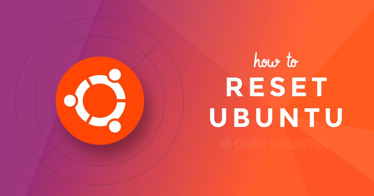 How to Reset Ubuntu Desktop to Default Settings - OMG! Ubuntu!