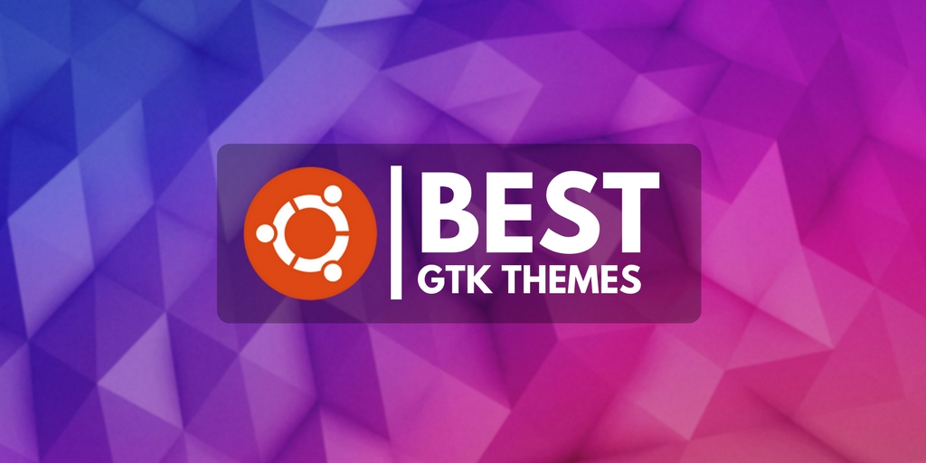 10 Best GTK Themes for Ubuntu 18 04 LTS and Up (2019) - OMG