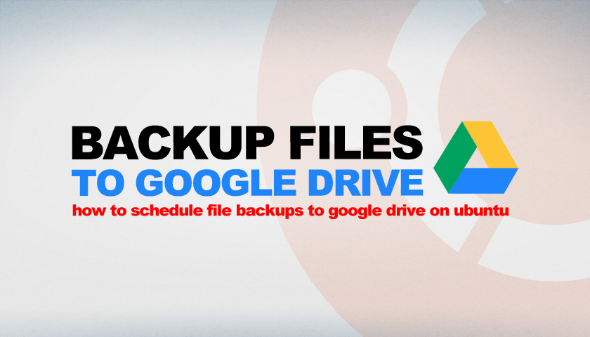 Google Drive Backups on Ubuntu