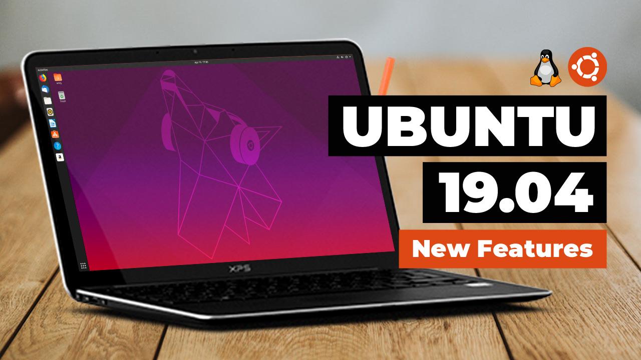 Ubuntu 19.04: What's New?